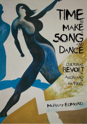 Time to Make a Song and Dance: Cultural Revolt in Auckland in the 1960s